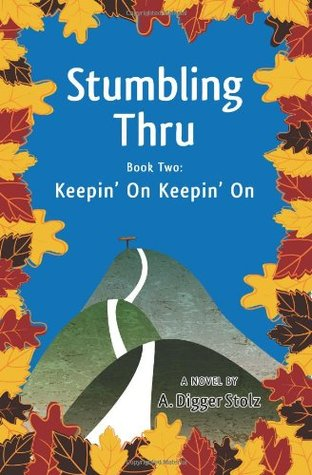Stumbling Thru: Keepin On Keepin On: 2  by  A. Digger Stolz