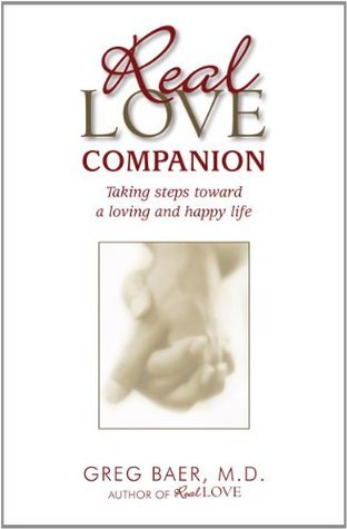 The Real Love Companion - Taking Steps Towards a Happy and Loving Life Greg Baer