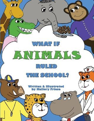 What If Animals Ruled the School? Mallory Friese