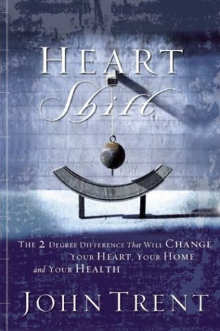 HeartShift: The Two Degree Difference that Will Change Your Heart, Your Home, and Your Health  by  John Trent