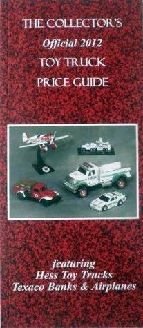 The Collectors Offical 2012 Toy Truck Price Guide  by  Duane P. Smith