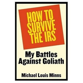 How to Survive the IRS: My Battles Against Goliath  by  Michael Louis Minns