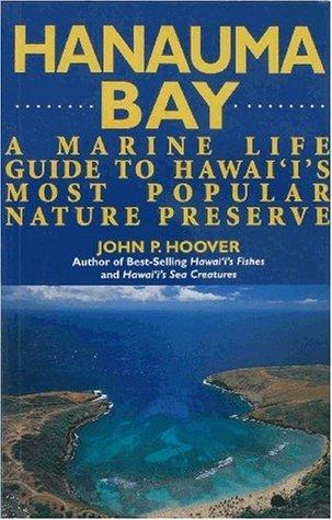 Hanauma Bay: A Marine Life Guide to Hawaiis Most Popular Nature Preserve  by  John P Hoover