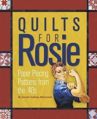 Quilts for Rosie: Paper Piecing Patterns from the 40s  by  Carolyn Cullinan McCormick