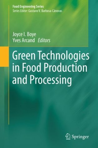 Green Technologies in Food Production and Processing (Food Engineering Series)  by  Joyce Boye
