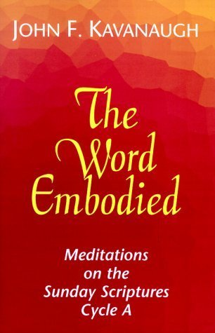 The Word Embodied Cycle a: Meditations on the Sunday Scriptures  by  John F. Kavanaugh