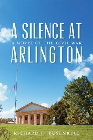 A Silence At Arlington  by  Richard L. Busenkell