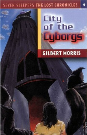 The City of the Cyborgs Gilbert L. Morris