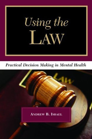 Using the Law: Practical Decision Making in Mental Health  by  Andrew B. Israel