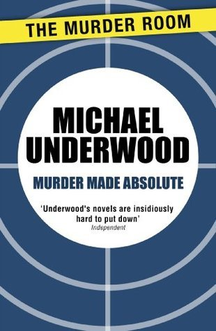 Murder Made Absolute  by  Michael Underwood