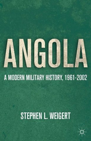 Angola: A Modern Military History, 1961-2002  by  Stephen L. Weigert