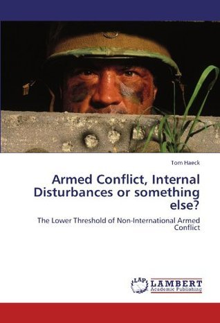 Armed Conflict, Internal Disturbances or Something Else?  by  Tom Haeck