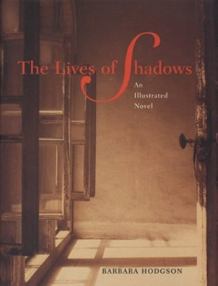 The Lives of Shadows: An Illustrated Novel  by  Barbara Hodgson