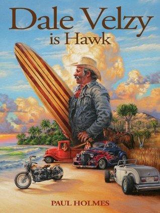 Dale Velzy Is Hawk  by  Paul Holmes