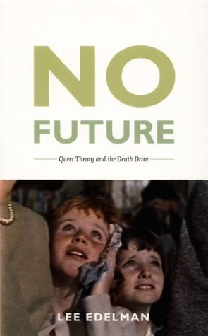 No Future: Queer Theory and the Death Drive Lee Edelman