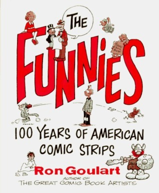The Funnies: 100 Years of American Comic Strips Ron Goulart