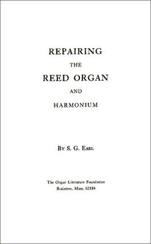 Repairing the Reed Organ and Harmonium  by  S. G. Earl