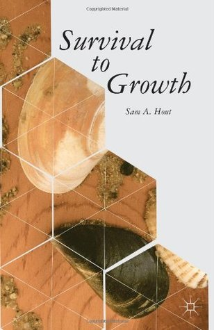 Survival to Growth  by  Sam A Hout