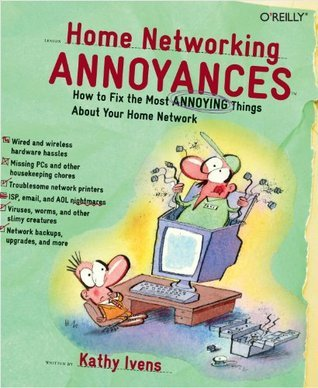 Home Networking Annoyances: How to Fix the Most Annoying Things About Your Home Network  by  Kathy Ivens