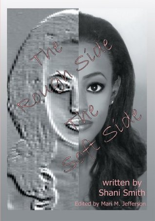 The Rough Side The Soft Side  by  Shani Smith