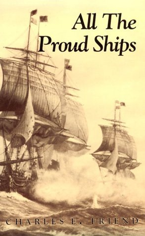 All the Proud Ships: A Novel of the American Revolution  by  Charles E. Friend