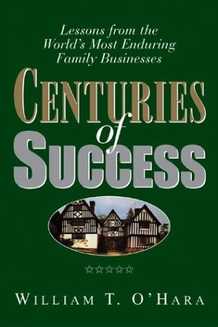 Centuries of Success: Lessons from the Worlds Most Enduring Family Business  by  William T. OHara