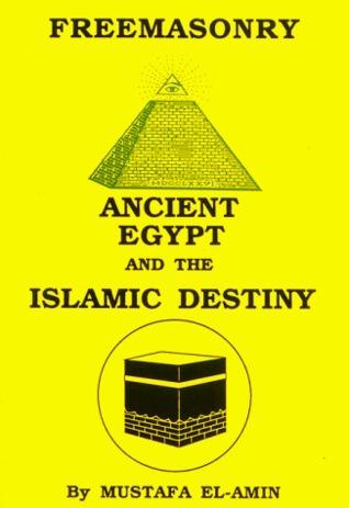 Freemasonry: Ancient Egypt and the Islamic Destiny  by  Mustafa El-Amin