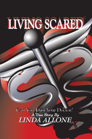 Living Scared : Can You Trust Your Doctor  by  Linda Allone