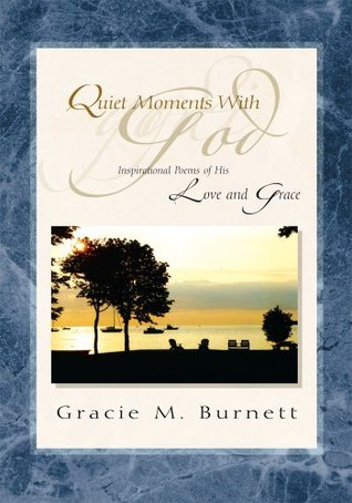 Quiet Moments With God:Inspirational Poems of His Love and Grace Gracie M. Burnett