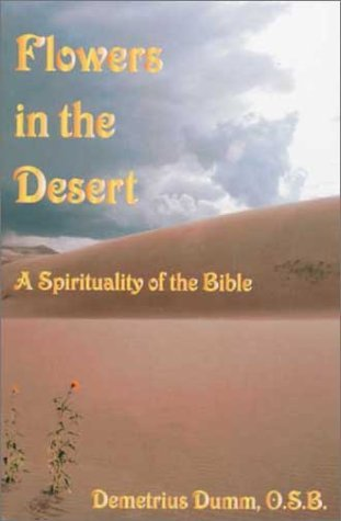 Flowers in the Desert: A Spirituality of the Bible  by  Demetrius Dumm