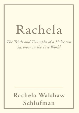 Rachela: The Trials and Triumphs of a Holocaust Survivor in the Free World  by  Rachel Schlufman