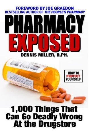Pharmacy Exposed: 1,000 Things That Can Go Deadly Wrong At the Drugstore  by  Dennis Miller
