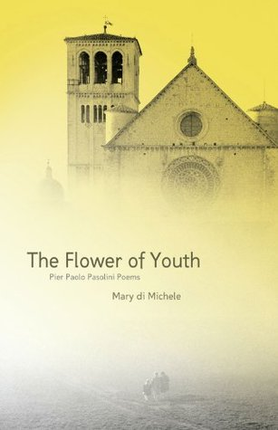 The Flower of Youth: Pier Paolo Pasolini Poems  by  Mary Di Michele
