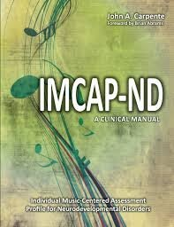 The Individual Music-Centered Assessment Profile for Neurodevelopmental Disorders (IMCAP-ND): A Clinical Manual John A. Carpente