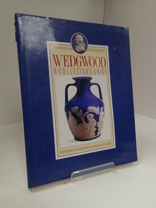 Wedgwood: A Collectors Guide  by  Peter Williams