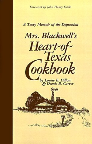 Mrs. Blackwells Heart of Texas Cookbook: A Tasty Memoir of the Depression Louise B. Dillow