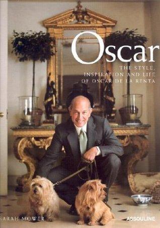 Oscar: The Style, Inspiration and Life of Oscar de La Renta Sarah Mower