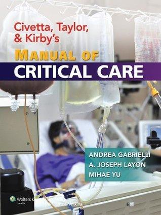 Civetta, Taylor, and Kirbys Manual of Critical Care (Critical Care  by  Andrea Gabrielli