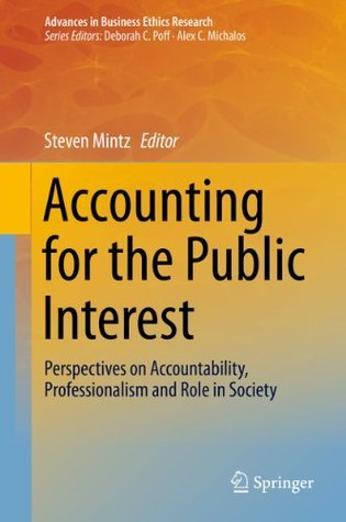Accounting for the Public Interest: Perspectives on Accountability, Professionalism and Role in Society  by  Steven M. Mintz