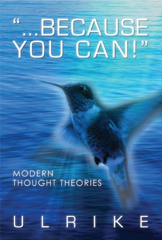 ...because you can!: Modern Thought Theories  by  Ulrike