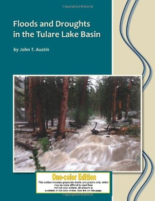 Floods and Droughts in the Tulare Lake Basin: Black and White Edition  by  John T. Austin