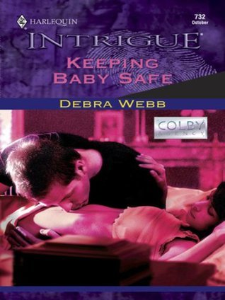 Keeping Baby Safe (Colby Agency, #13) (Harlequin Intrigue, #732) Debra Webb