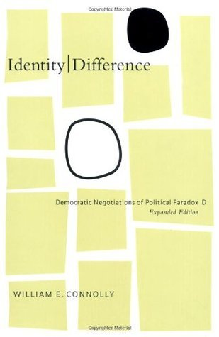 Identity/Difference: Democratic Negotiations of Political Paradox William E. Connolly