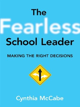 Fearless School Leader, The: Making the Right Decisions Cynthia MC Cabe