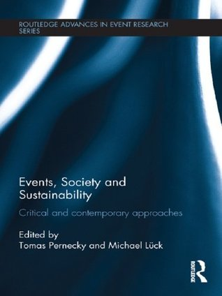 Events, Society and Sustainability: Critical and Contemporary Approaches (Routledge Advances in Event Research Series)  by  Tomas Pernecky
