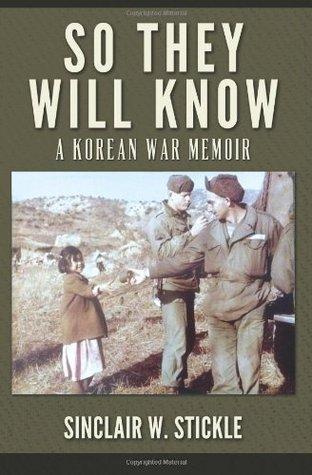 So They Will Know: A Korean War Memoir  by  Sinclair W Stickle