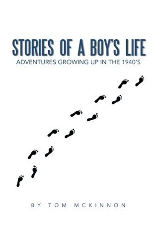 Stories of a Boys Life: Adventures Growing Up in the 1940s  by  Tom McKinnon
