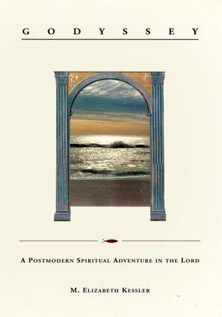 Godyssey:A Postmodern Spiritual Adventure in the Lord  by  M. Elizabeth Kessler