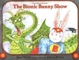 Bionic Bunny Show (Reading Rainbow Book)  by  Marc Brown