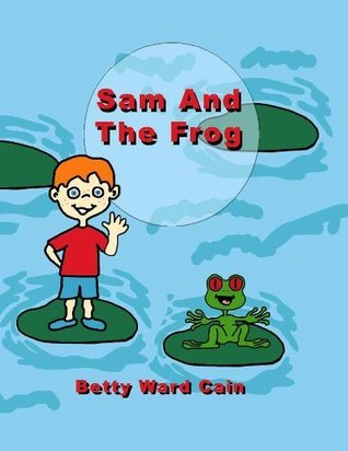 Sam and the Frog  by  Betty Ward Cain